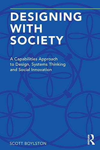 Designing With Society A Capabilities Approach To Design Systems Thinking And Social Innovation Kindle Edition By Boylston Scott Arts Photography Kindle Ebooks Amazon Com