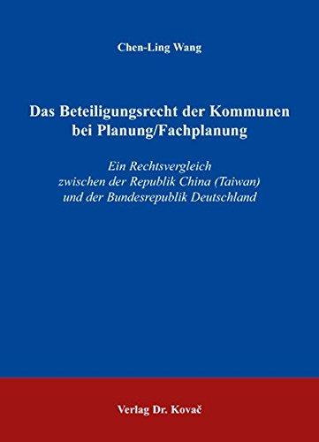Das Beteiligungsrecht der Kommunen bei Planung /Fachplanung: Ein Rechtsvergleich zwischen der Republik China (Taiwan) und der Bundesrepublik Deutschland pdf