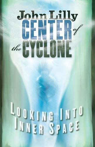Center of the Cyclone: Looking into Inner Space [M.D. John C. Lilly] (Tapa Blanda)