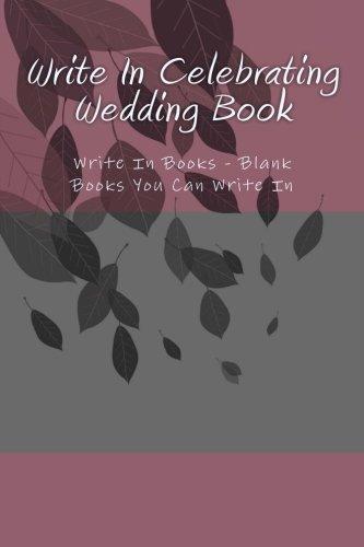 Download Write In Celebrating Wedding Book: Write In Books - Blank Books You Can Write In pdf epub