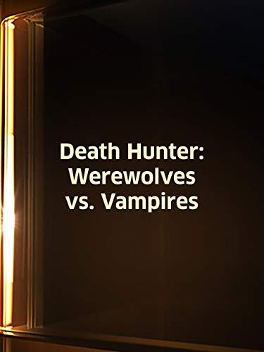 Death Hunter: Werewolves vs. Vampires