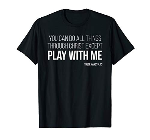 You can do all things through christ except play with me (You Can Do All Things)