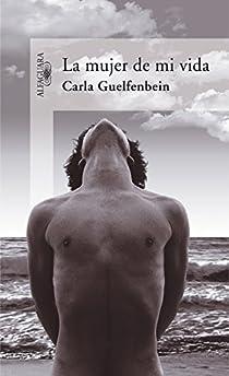 La mujer de mi vida par Carla Guelfenbein