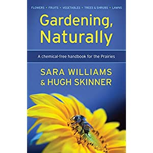 Gardening, Naturally: A chemical-free handbook for the Prairies