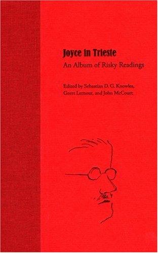 Read Online Joyce in Trieste: An Album of Risky Readings (Florida James Joyce) PDF