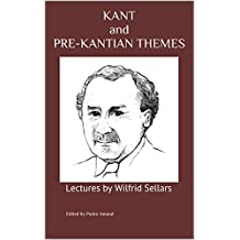 KANT and PRE-KANTIAN THEMES: Lectures by Wilfrid Sellars