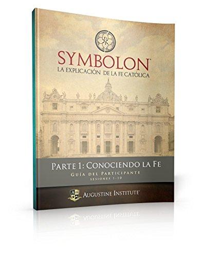 Symbolon: The Catholic Faith Explained - PART 1 - Participant Guide (Spanish Edition)