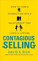 Contagious Selling: How to Turn a Connection into a Relationship that Lasts a Lifetime