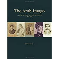 The Arab Imago: A Social History of Portrait Photography, 1860–1910
