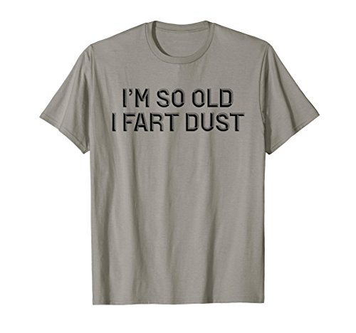 I'm So Old I Fart Dust Tshirt Seniors Tee