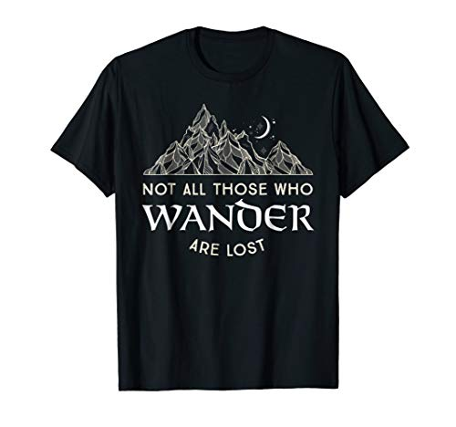 Not All Those Who Wander Are Lost Tshirt