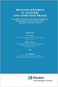 Reaction Dynamics in Clusters and Condensed Phases: Proceedings of the Twenty-Sixth Jerusalem Symposium on Quantum Chemistry and Biochemistry held in ... Israel, May 17-20, 1993 (Jerusalem Symposia)
