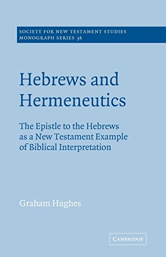 Hebrews and Hermeneutics: The Epistle to the Hebrews as a New Testament Example of Biblical Interpretation (Society for New Testament Studies Monograph Series)