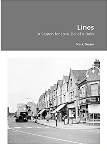 Lines: A Search for Love, Belief & Balls by Mark Neary front cover