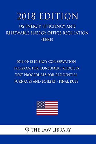 - 2016-01-15 Energy Conservation Program for Consumer Products - Test Procedures for Residential Furnaces and Boilers - Final Rule (US Energy Efficiency ... Energy Office Regulation) (EERE) (2