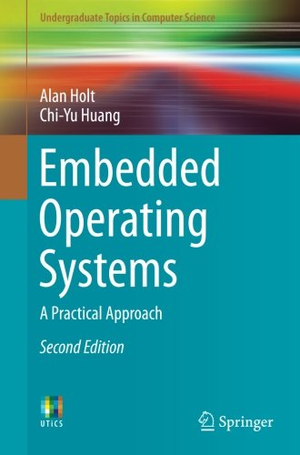 Embedded Operating Systems: A Practical Approach (Undergraduate Topics in Computer Science) by Springer