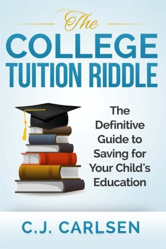 The College Tuition Riddle: The Definitive Guide to Saving f