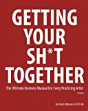 img - for Getting Your Sh*t Together: The Ultimate Business Manual for Every Practicing Artist book / textbook / text book
