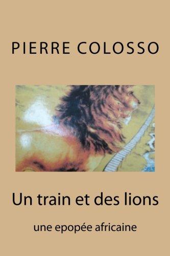 Un train et des lions: une epopee africaine (French Edition)
