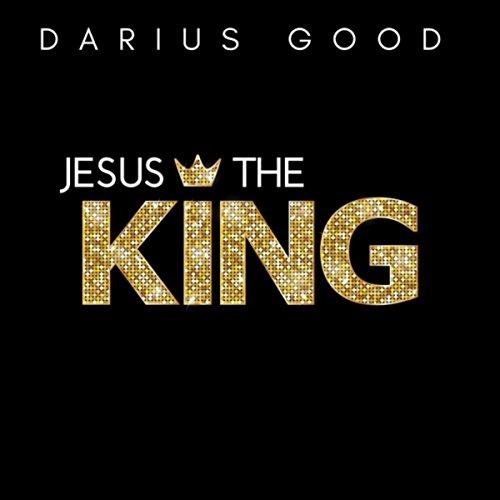 Darius Good - Jesus the King 2017