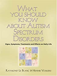 What You Should Know About Autism Spectrum Disorders. Signs, symptoms, treatments and effects on daily life.