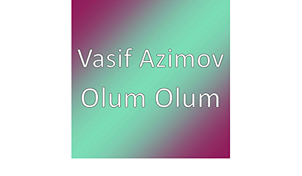 Amazon Com Olum Olum Vasif Azimov Mp3 Downloads
