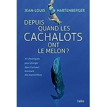 Depuis quand les cachalots ont le melon ?: 37 chroniques pour plonger dans l'univers étonnant des mammifères (Science à plumes)
