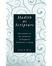 ?ad?th As Scripture: Discussions on the Authority of Prophetic Traditions in Islam