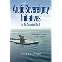 Arctic Sovereignty Initiatives in the Canadian North: A Historical Review, 1700 - 1980