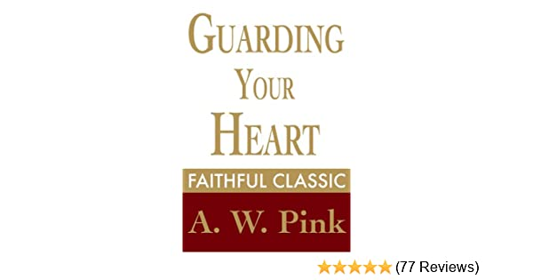 Guarding your heart arthur pink collection book 30 kindle guarding your heart arthur pink collection book 30 kindle edition by arthur w pink religion spirituality kindle ebooks amazon fandeluxe Image collections