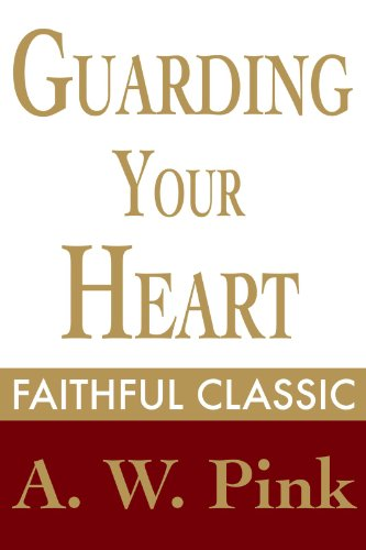 (Guarding Your Heart (Arthur Pink Collection Book 30))