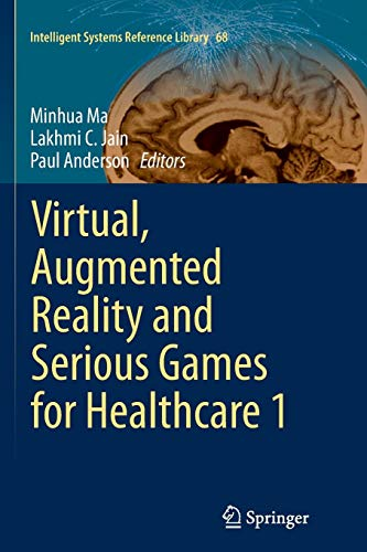 (Virtual, Augmented Reality and Serious Games for Healthcare 1 (Intelligent Systems Reference)