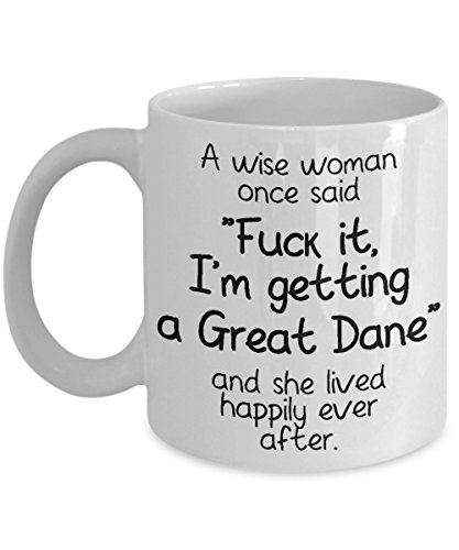 Funny Gift for Great Dane Lover Owner Coffee Mug A Wise Woman Once Said Fck It, I'm Getting a Great Dane And She Lived Happily Ever After Hilarious Saying Gag Black Text Mug For Dog Lady (Great Los Dane)