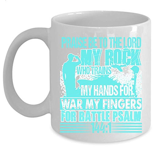 My Hands For War My Fingers Coffee Mug, Praise Be To The Lord My Rock Cup (Coffee Mug 11oz - WHITE)