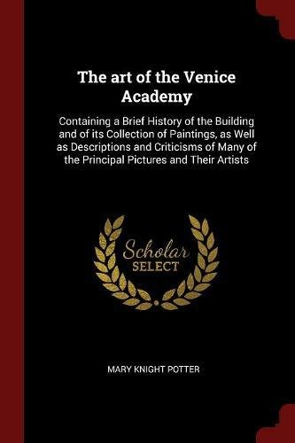 Download The art of the Venice Academy: Containing a Brief History of the Building and of its Collection of Paintings, as Well as Descriptions and Criticisms of Many of the Principal Pictures and Their Artists pdf