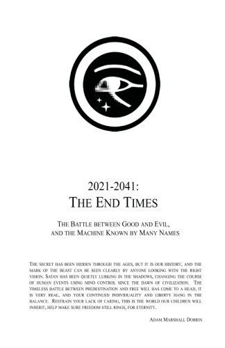 2021 - 2041: The End Times: The Battle between Good and Evil, and the Machine Known by Many Names (Evil Machines)