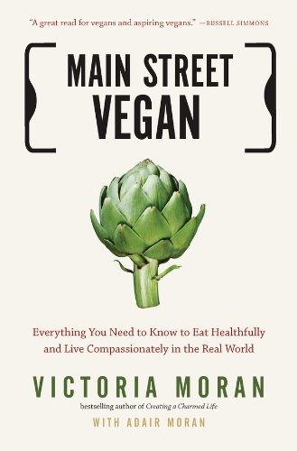 Main Street Vegan: Everything You Need to Know to Eat Healthfully and Live Compassionately in the Real World by Victoria Moran, Adair Moran