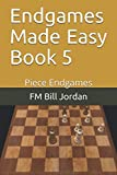 Endgames Made Easy Book 5: Piece Endgames-Fm Bill Jordan