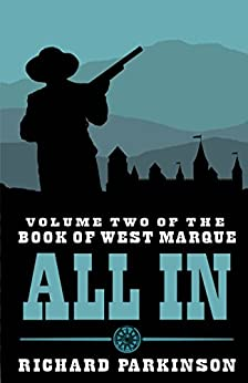 All In: (Volume Two) (The Book of West Marque 2) by [Parkinson, Richard]