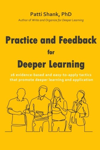 Price comparison product image Practice and Feedback for Deeper Learning: 26 evidence-based and easy-to-apply tactics that promote deeper learning and application (Make It Learnable) (Volume 2)