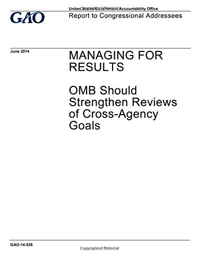 Read Online Managing for results, OMB should strengthen reviews of cross-agency goals : report to congressional addressees. ebook