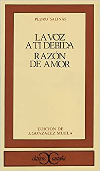 La voz a ti debida. Razon de amor (Clasicos Castalia) (Spanish Edition) by Pedro Salinas (1989-01-01)