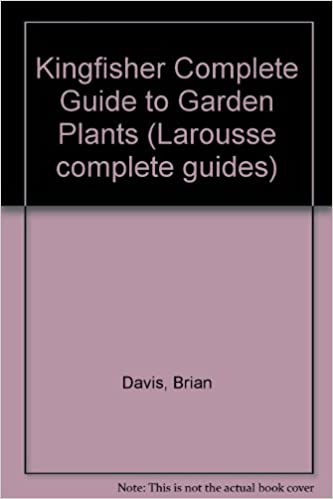 Kingfisher Complete Guide to Garden Plants (Larousse complete guides)