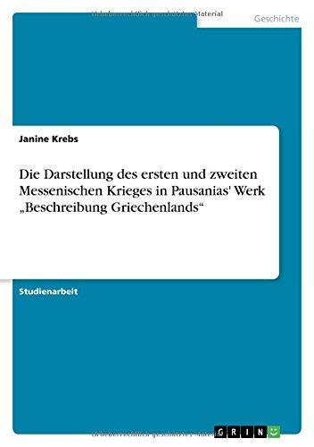 """Download Die Darstellung Des Ersten Und Zweiten Messenischen Krieges in Pausanias' Werk """"Beschreibung Griechenlands"""" (German Edition) PDF"""