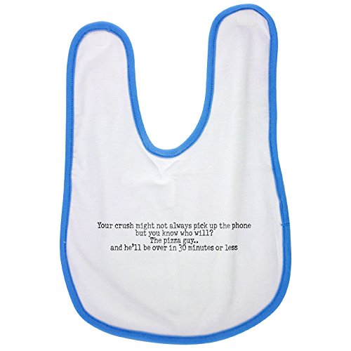 blue-baby-bib-with-your-crush-might-not-always-pick-up-the-phone-but-you-know-who-will-the-pizza-guy