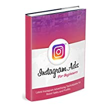 Instagram Ads For Beginners: Create your first Instagram Ad. Master Instagram marketing and Ads to generate traffic and email business leads.