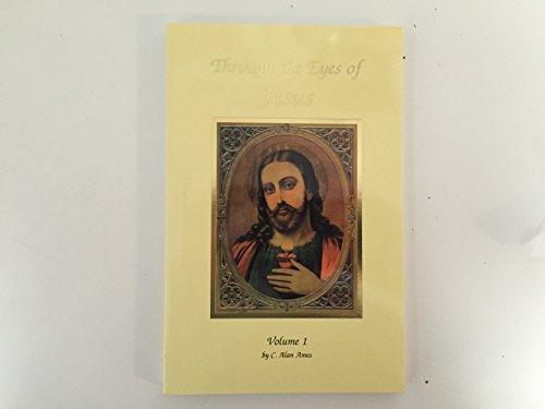 Through the Eyes of Jesus; Volume I (Alan Ames Through The Eyes Of Jesus)