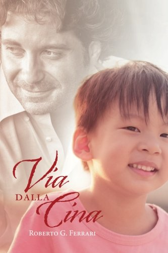 Via Dalla Cina Copertina flessibile – 14 nov 2013 Roberto G. Ferrari Createspace Independent Pub 1493554581 Family & Relationships
