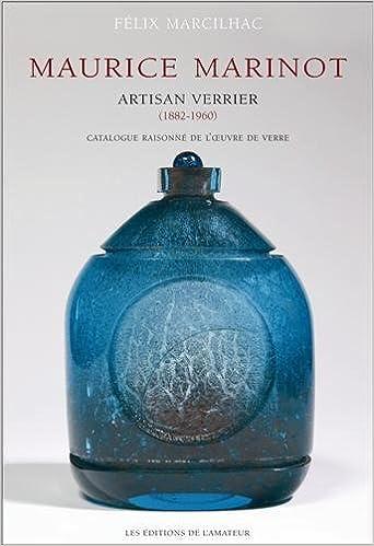 Amazon Fr Maurice Marinot 1882 1960 Artisan Verrier Catalogue Raisonne De L Oeuvre De Verre Marcilhac Felix Livres