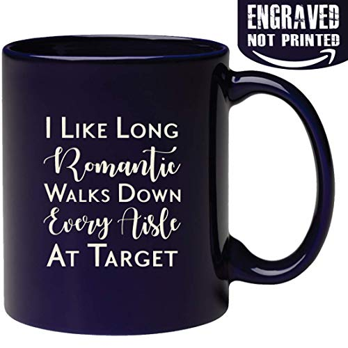 Engraved Funny Mug - I Like Long Romantic Walks Down Every Aisle At Target Funny Mug Quote Christmas Present Idea Birthday Gifts for Women Mom Sister Friend Wife Bestie Girlfriend 11oz Ceramic Coffee